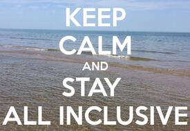 Keep Calm and.... stay All Inclusive!