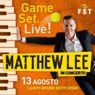Game, Set... Live! La FST presenta Matthew Lee in concerto