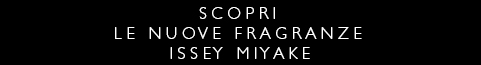 Issey Miyake - Compra Online le nuove fragranze