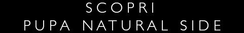 Scopri Pupa Natural Side